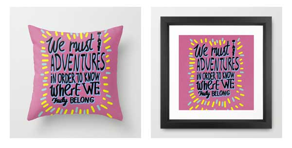 we must take adventures in order to know where we truly belong typography art design illustration society6 print lettering art print pillow dorm