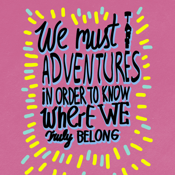 we must take adventures in order to know where we truly belong typography art design illustration society6 print lettering